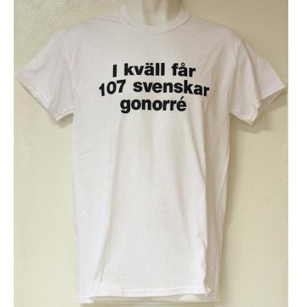 T-Shirt - Ikväll Får 107 Svenskar Gonorré - Vit